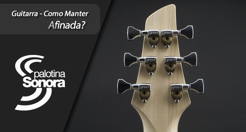 Guitarra: Como Manter Afinada?